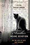 Portada de ANOTHER INSANE DEVOTION: ON THE LOVE OF CATS AND PERSONS FIRST TRADE PAPER EDITION BY TRACHTENBERG, PETER (2013) PAPERBACK