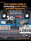 """Portada de THE COMPLETE GUIDE TO CONNECTING AUDIO, VIDEO, AND MIDI EQUIPMENT: GET THE MOST OUT OF YOUR DIGITAL, ANALOG, AND ELECTRONIC MUSIC SETUPS (ENGLISH EDITION) (MUSIC PRO GUIDES) BY JOSE """"CHILITOS"""" VALENZUELA (2015-01-01)"""