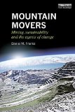 Portada de MOUNTAIN MOVERS: MINING, SUSTAINABILITY AND THE AGENTS OF CHANGE (ROUTLEDGE STUDIES OF THE EXTRACTIVE INDUSTRIES AND SUSTAINABLE DEVELOPMENT) BY DANIEL M. FRANKS (2015-09-19)