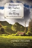 Portada de BETWEEN MY FATHER AND THE KING: NEW AND UNCOLLECTED STORIES BY JANET FRAME (13-MAY-2014) PAPERBACK