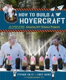 Portada de HOW TO BUILD A HOVERCRAFT: AIR CANNONS, MAGNETIC MOTORS, AND 25 OTHER AMAZING DIY SCIENCE PROJECTS BY VOLTZ, STEPHEN, GROBE, FRITZ (2013) PAPERBACK