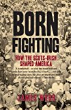 Portada de BORN FIGHTING: HOW THE SCOTS-IRISH SHAPED AMERICA BY JAMES WEBB (2009-07-02)