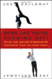 Portada de WORK LIKE YOU'RE SHOWING OFF: THE JOY, JAZZ, AND KICK OF BEING BETTER TOMORROW THAN YOU WERE TODAY BY JOE CALLOWAY (3-JUL-2007) HARDCOVER