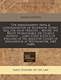 Portada de THE ARRAIGNMENT, TRYAL & CONDEMNATION OF ALGERNON SIDNEY, ESQ. FOR HIGH-TREASON ... BEFORE THE RIGHT HONOURABLE SIR GEORGE JEFFREYS ... LORD CHIEF ... OF KINGSBENCH AT WESTMINSTER, 1683 (1684) BY GEORGE JEFFREYS (2011-01-02)