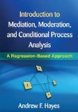 Portada de INTRODUCTION TO MEDIATION. MODERATION. AND CONDITIONAL PROCESS ANALYSIS: A REGRESSION-BASED APPROACH (METHODOLOGY IN THE SOCIAL SCIENCES) BY HAYES. ANDREW F. ( 2013 ) HARDCOVER
