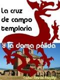 Portada de LA CRUZ DE CAMPO TEMPLARIA Y LA DAMA PÁLIDA