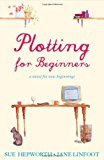 Portada de PLOTTING FOR BEGINNERS: A NOVEL FOR NEW BEGINNINGS BY SUE HEPWORTH (2006-05-19)