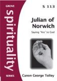 Portada de JULIAN OF NORWICH: SAYING 'YES' TO GOD (SPIRITUALITY) BY GEORGE TOLLEY (2-JUL-1905) PAPERBACK