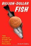 Portada de BILLION-DOLLAR FISH: THE UNTOLD STORY OF ALASKA POLLOCK BY BAILEY, KEVIN M. (2013) HARDCOVER