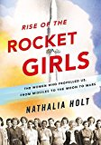 Portada de RISE OF THE ROCKET GIRLS: THE WOMEN WHO PROPELLED US, FROM MISSILES TO THE MOON TO MARS BY NATHALIA HOLT (APRIL 05,2016)