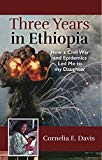 Portada de THREE YEARS IN ETHIOPIA: HOW A CIVIL WAR AND EPIDEMICS LED ME TO MY DAUGHTER (ENGLISH EDITION)