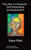 Portada de THEY SAY I'M PARANOID... AND WHAT ABOUT SCHIZOPHRENIA?! BY KAYE KIDD (2011-07-11)