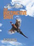 Portada de THE INSTINCTIVE SHOT: THE PRACTICAL GUIDE TO MODERN GAME SHOOTING BY CHRIS BATHA (2012) HARDCOVER