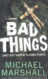 Portada de BAD THINGS BY MARSHALL, MICHAEL 1ST (FIRST) HARPER PAPERBA EDITION (2011)