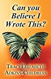 Portada de CAN YOU BELIEVE I WROTE THIS? BY ADKINS-CHILDRESS, TRACI ELIZABETH (2013) PAPERBACK
