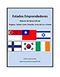 Portada de ESTADOS EMPRENDEDORES: HISTORIA DEL DESARROLLO DE SINGAPUR, TAIWÁN, ISRAEL, FINLANDIA, COREA DEL SUR E IRLANDA