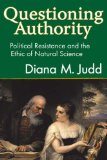 Portada de QUESTIONING AUTHORITY: POLITICAL RESISTANCE AND THE ETHIC OF NATURAL SCIENCE BY JUDD, DIANA M. (2009) HARDCOVER
