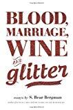 Portada de BLOOD, MARRIAGE, WINE & GLITTER BY S. BEAR BERGMAN (14-NOV-2013) PAPERBACK