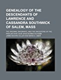 Portada de GENEALOGY OF THE DESCENDANTS OF LAWRENCE AND CASSANDRA SOUTHWICK OF SALEM, MASS; THE ORIGINAL EMIGRANTS, AND THE ANCESTORS OF THE FAMILIES WHO HAVE SI BY JAMES MOORE CALLER (2012-05-12)