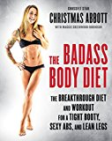 Portada de THE BADASS BODY DIET: THE BREAKTHROUGH DIET AND WORKOUT FOR A TIGHT BOOTY, SEXY ABS, AND LEAN LEGS BY CHRISTMAS ABBOTT (2015-05-12)