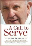 Portada de A CALL TO SERVE: POPE FRANCIS AND THE CATHOLIC FUTURE BY VON KEMPIS, STEFAN, LAWLER, PHILIP F. (2013) PAPERBACK