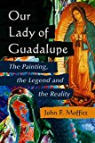 Portada de [(OUR LADY OF GUADALUPE : THE PAINTING, THE LEGEND AND THE REALITY)] [BY (AUTHOR) JOHN F. MOFFATT] PUBLISHED ON (JULY, 2006)