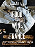 Portada de THE FOOD AND WINE OF FRANCE: EATING AND DRINKING FROM CHAMPAGNE TO PROVENCE BY EDWARD BEHR (2016-08-02)