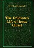 Portada de THE UNKNOWN LIFE OF JESUS CHRIST
