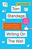 Portada de WRITING ON THE WALL: THE INTRIGUING HISTORY OF SOCIAL MEDIA, FROM ANCIENT ROME TO THE PRESENT DAY BY TOM STANDAGE (2014-09-11)