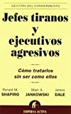 Portada de JEFES TIRANOS Y EJECUTIVOS AGRESIVOS / BULLIES, TYRANTS, AND IMPOSSIBLE PEOPLE: COMO TRATARLOS SIN SER COMO ELLOS / HOW TO TREAT THEM WITHOUT JOINING THEM (SPANISH EDITION) BY MARK A. JANKOWSKI RONALD M. SHAPIRO (2006-03-27)