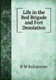 Portada de LIFE IN THE RED BRIGADE AND FORT DESOLATION