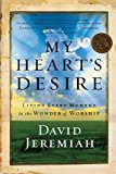 Portada de MY HEART'S DESIRE: LIVING EVERY MOMENT IN THE WONDER OF WORSHIP BY DAVID JEREMIAH (2004-03-30)