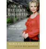 Portada de [(I AM MY FATHER'S DAUGHTER: LIVING A LIFE WITHOUT SECRETS )] [AUTHOR: MARIA ELENA SALINAS] [APR-2007]