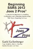 Portada de BEGINNING SSRS 2012 JOES 2 PROS (R): A TUTORIAL FOR BEGINNERS TO INSTALLING, CONFIGURING, AND FORMATTING REPORTS USING SQL SERVER REPORTING SERVICES BY KELLENBERGER, KATHI (2013) PAPERBACK