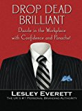 Portada de DROP DEAD BRILLIANT: DAZZLE IN THE WORKPLACE WITH CONFIDENCE AND PANACHE! BY LESLEY EVERETT (2007-09-12)
