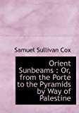 Portada de [(ORIENT SUNBEAMS : OR, FROM THE PORTE TO THE PYRAMIDS BY WAY OF PALESTINE)] [BY (AUTHOR) SAMUEL SULLIVAN COX] PUBLISHED ON (NOVEMBER, 2009)