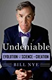 Portada de [(UNDENIABLE : EVOLUTION AND THE SCIENCE OF CREATION)] [BY (AUTHOR) BILL NYE ] PUBLISHED ON (NOVEMBER, 2014)