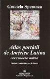 Portada de ATLAS PORTÁTIL DE AMÉRICA LATINA. ARTE Y FICCIONES ERRANTES (ARGUMENTOS) DE SPERANZA, GRACIELA (2012) TAPA BLANDA