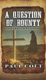 Portada de A QUESTION OF BOUNTY: THE SHADOW OF DOUBT BY COLT, PAUL (2014) HARDCOVER