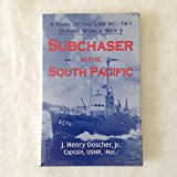 Portada de SUBCHASER IN THE SOUTH PACIFIC: A SAGA OF THE USS SC-761 DURING WORLD WAR II BY J. HENRY DOSCHER JR. (1994-04-02)