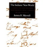 Portada de [( THE INDIANS' NEW WORLD: CATAWBAS AND THEIR NEIGHBORS FROM EUROPEAN CONTACT THROUGH THE ERA OF REMOVAL )] [BY: JAMES HART MERRELL] [MAR-1991]