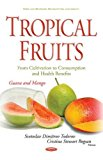 Portada de TROPICAL FRUITS -- FROM CULTIVATION TO CONSUMPTION & HEALTH BENEFITS: GUAVA & MANGO (FOOD AND BEVERAGE CONSUMPTION AND HEALTH) BY SVETOSLAV DIMITROV TODOROV (2016-04-01)