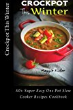 Portada de CROCKPOT THIS WINTER: 50+ SUPER EASY ONE POT SLOW COOKER RECIPES COOKBOOK - ULTIMATE CROCK-POT MEALS, SOUP STEW SLOW COOKING, BEST CROCK POT COOKBOOK, TOP SLOW COOKER RECIPES, VEGETARIAN VEGAN, PALEO BY MAGGIE FISHER (2015-12-09)