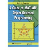 Portada de [(A GUIDE TO MATLAB OBJECT-ORIENTED PROGRAMMING)] [BY: ANDY H. REGISTER]