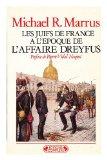 Portada de LES JUIFS DE FRANCE A L'EPOQUE DE L'AFFAIRE DREYFUS : L'ASSIMILATION A L'EPREUVE / PAR MICHAEL R. MARRUS ; PREFACE DE PIERRE VIDAL-NAQUET ; [TRADUIT DE L'ANGLAIS PAR MICHELINE LEGRAS].[ THE POLITICS OF ASSIMILATION. FRENCH ]