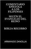 Portada de COMENTARIO EPÍSTOLA A LOS FILIPENSES  SEGÚN EL EVANGELIO DEL REINO   BIBLIA RECOBRO: ARMANDO ZANOLLA (LAS EPÍSTOLAS DEL NUEVO TESTAMENTO Nº 21)