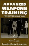 Portada de ADVANCED WEAPONS TRAINING FOR HOSTAGE RESCUE TEAMS 3RD EDITION BY MARK LONSDALE (1998) PAPERBACK