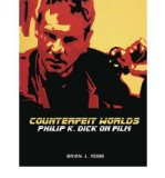 Portada de [(COUNTERFEIT WORLDS: PHILIP K. DICK ON FILM )] [AUTHOR: BRIAN J. ROBB] [AUG-2006]