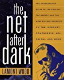Portada de THE NET AFTER DARK: THE UNDERGROUND GUIDE TO THE COOLEST, THE NEWEST AND THE MOST BIZARRE HANGOUTS ON THE INTERNET, COMPUSERVE, AOL, DELPHI AND MORE BY LAMONT WOOD (1994-12-12)