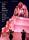Portada de INTO THE VOID PACIFIC: BUILDING THE 1939 SAN FRANCISCO WORLD'S FAIR BY ANDREW SHANKEN PH.D (2015-01-16)